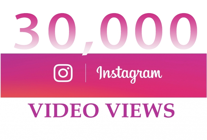 add 30,000 Views to your Instagram Video